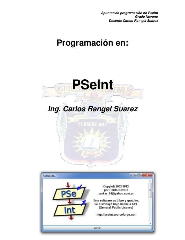Apuntes de programación en Pseint  Grado Noveno  Docente Carlos Ran gel Suarez  Pág. 1  Programación en:  PSeInt  Ing. Car...