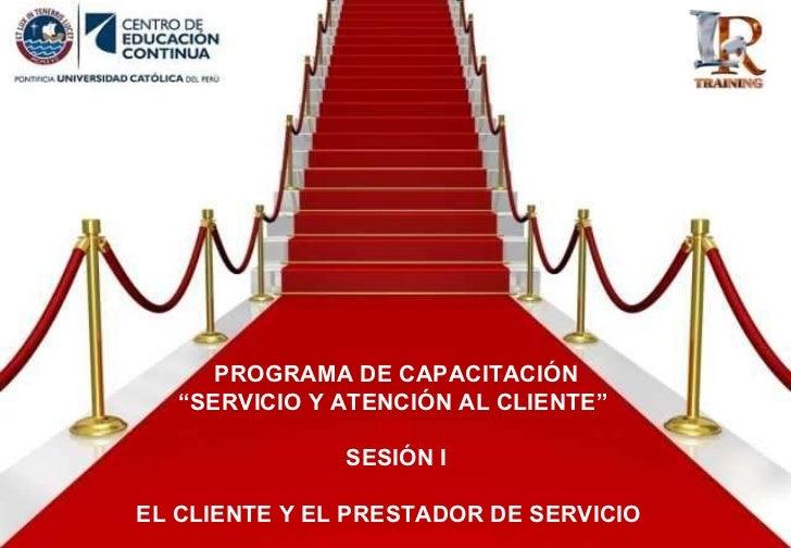 """PROGRAMA DE CAPACITACIÓN """" SERVICIO Y ATENCIÓN AL CLIENTE""""  SESIÓN I EL CLIENTE Y EL PRESTADOR DE SERVICIO"""