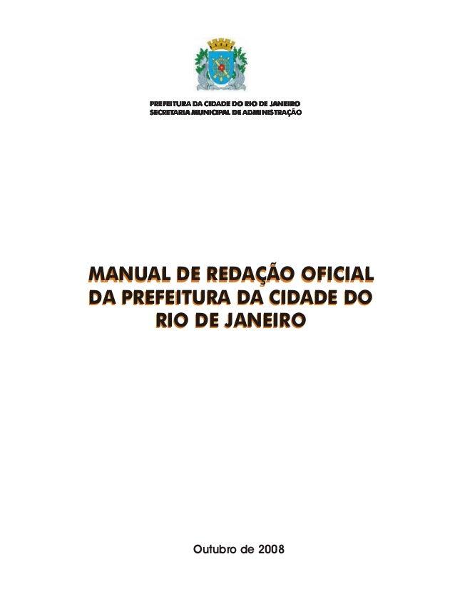 MANUAL DE REDAÇÃO OFICIAL DA PREFEITURA DA CIDADE DO RIO DE JANEIRO Outubro de 2008 MANUAL DE REDAÇÃO OFICIAL DA PREFEITUR...