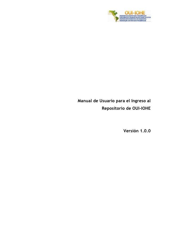 Manual de Usuario para el Ingreso al            Repositorio de OUI-IOHE                           Versión 1.0.0