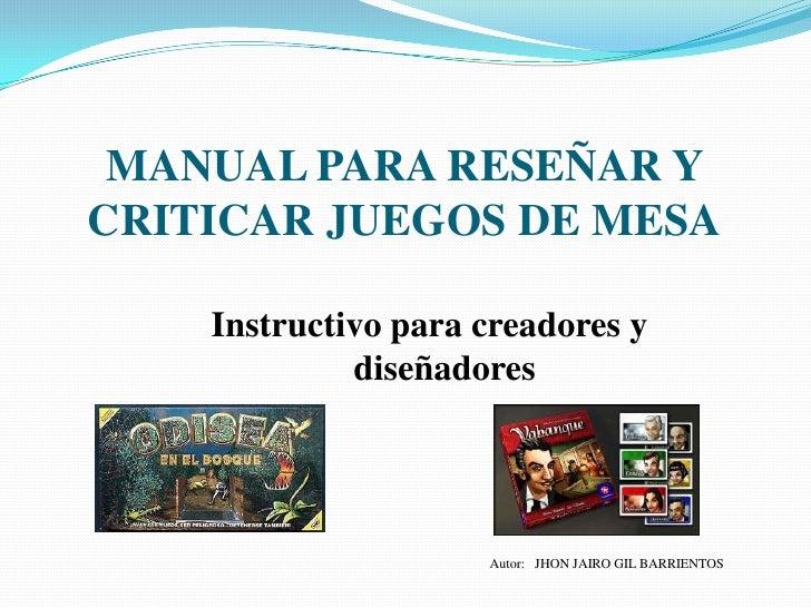 MANUAL PARA RESEÑAR Y CRITICAR JUEGOS DE MESA<br />Instructivo para creadores y diseñadores<br />Autor:   JHON JAIRO GIL B...