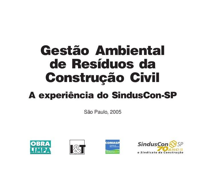 Gestão Ambiental   de Resíduos da  Construção CivilA experiência do SindusCon-SP          São Paulo, 2005