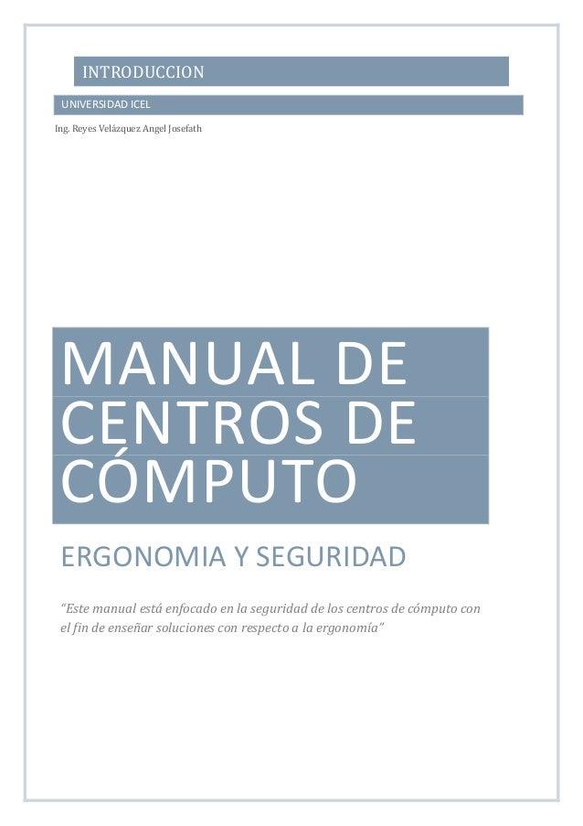 """INTRODUCCION MANUAL DE CENTROS DE CÓMPUTO ERGONOMIA Y SEGURIDAD """"Este manual está enfocado en la seguridad de los centros ..."""