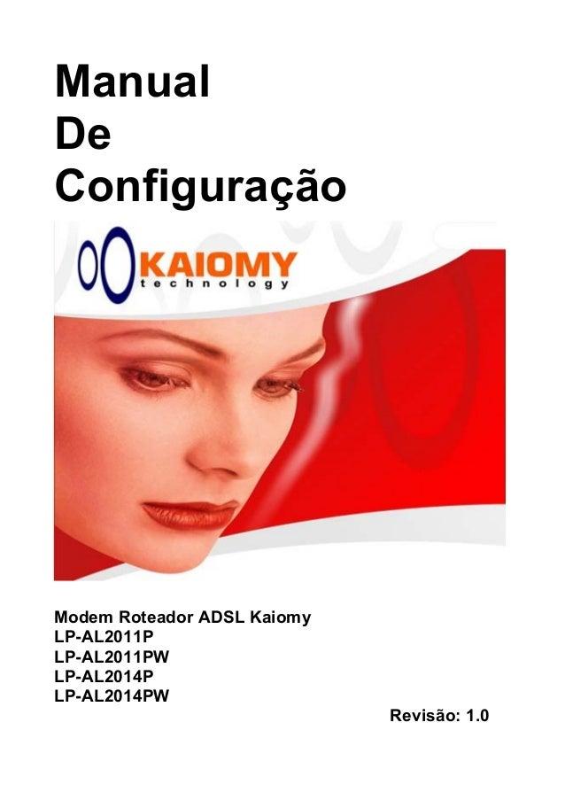 Manual De Configuração Modem Roteador ADSL Kaiomy LP-AL2011P LP-AL2011PW LP-AL2014P LP-AL2014PW Revisão: 1.0