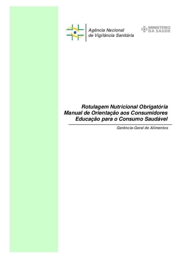 Agência Nacional de Vigilância Sanitária  Rotulagem Nutricional Obrigatória Manual de Orientação aos Consumidores Educação...