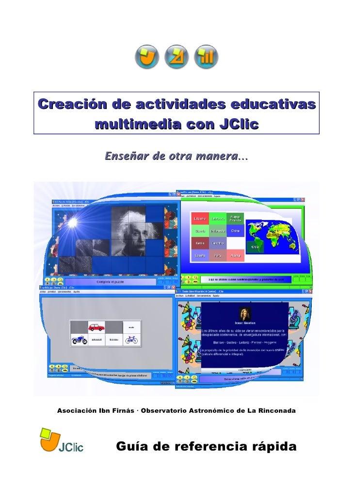Creación de actividades educativas        multimedia con JClic                Enseñar de otra manera…       Asociación Ibn...