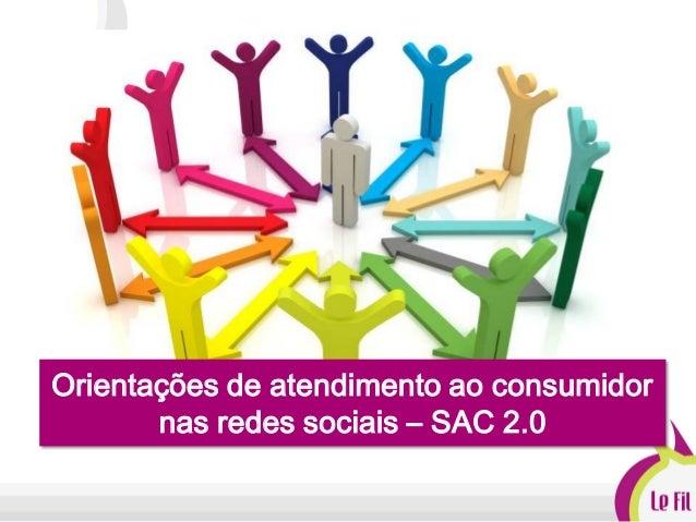 Orientações de atendimento ao consumidornas redes sociais – SAC 2.0