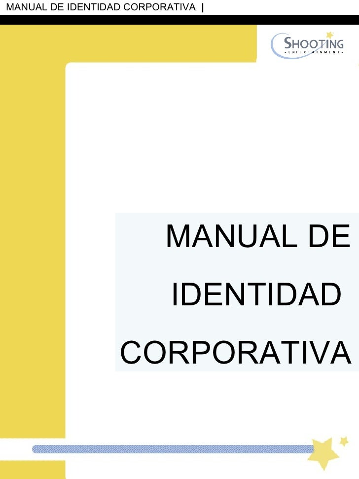 MANUAL DE IDENTIDAD  CORPORATIVA MANUAL DE IDENTIDAD CORPORATIVA   |  SHOOTING ★ ENTERTAINMENT