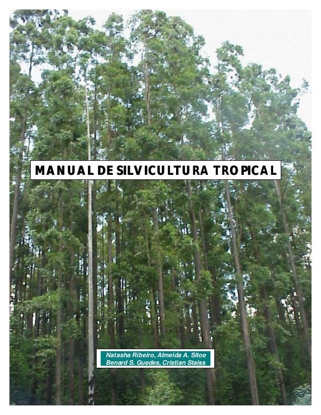 MANUAL DE SILVICULTURA TROPICAL         Natasha Ribeiro, Almeida A. Sitoe         Benard S. Guedes, Cristian Staiss