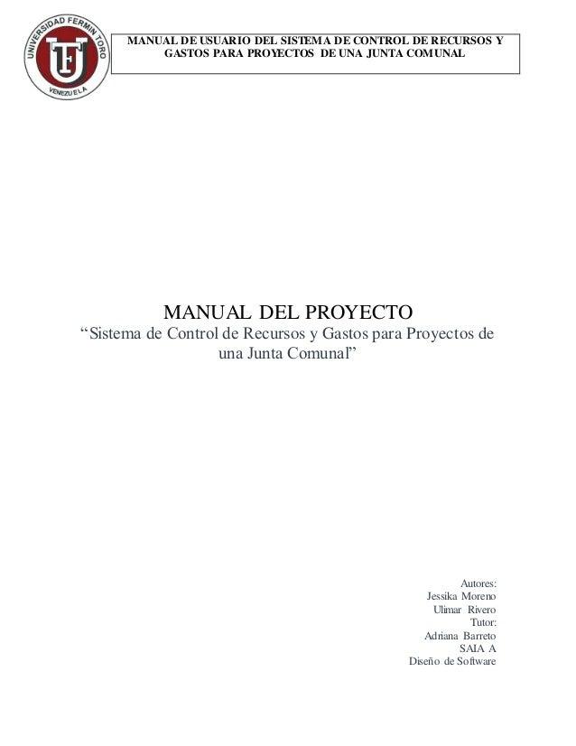 """MANUAL DE USUARIO DEL SISTEMA DE CONTROL DE RECURSOS Y GASTOS PARA PROYECTOS DE UNA JUNTA COMUNAL MANUAL DEL PROYECTO """"Sis..."""