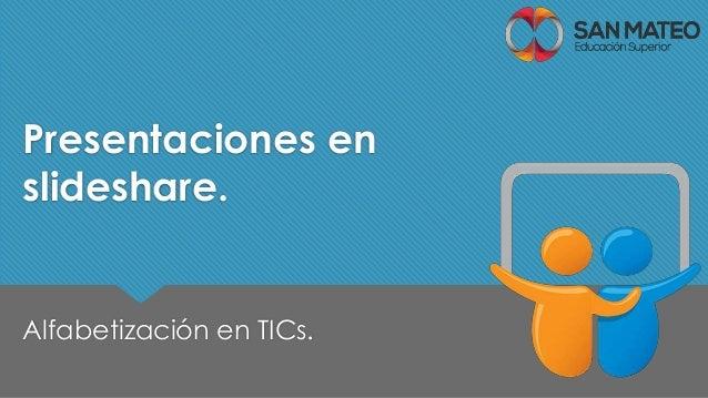 Presentaciones en  slideshare.  Alfabetización en TICs.