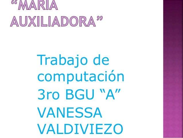 """Trabajo de computación 3ro BGU """"A"""" VANESSA VALDIVIEZO"""