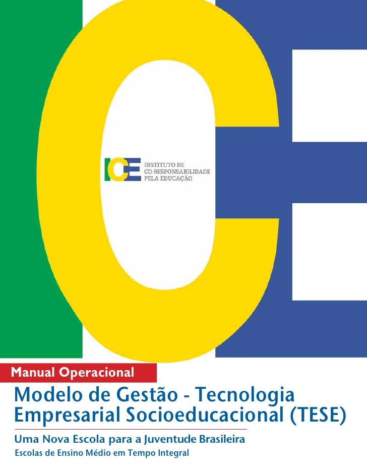 1Manual OperacionalModelo de Gestão - TecnologiaEmpresarial Socioeducacional (TESE)Uma Nova Escola para a Juventude Brasil...
