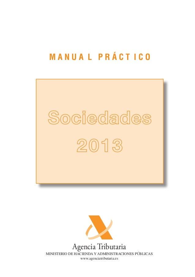M A N U A L P R Á C T I C O Sociedades 2013 Agencia Tributaria MINISTERIO DE HACIENDA Y ADMINISTRACIONES PÚBLICAS www.agen...