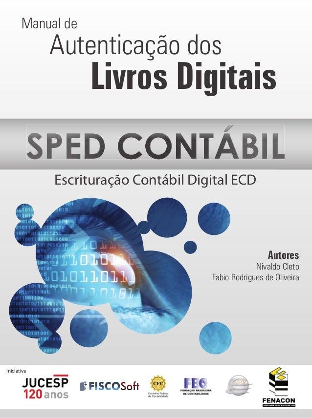 Manual de Livros Digitais Autores Nivaldo Cleto Fabio Rodrigues de Oliveira SPED CONTÁBILSPED CONTÁBILSPED CONTÁBILSPED CO...