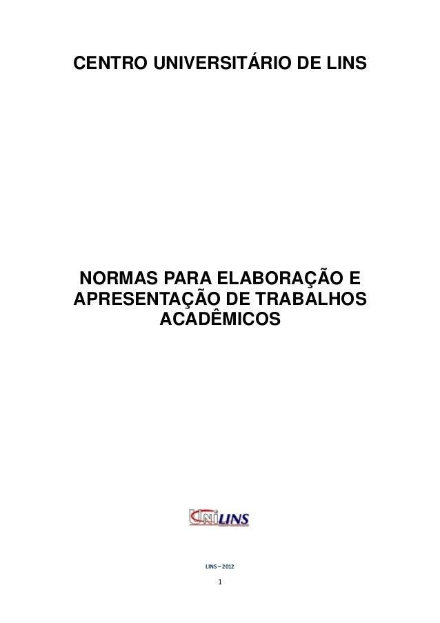 CENTRO UNIVERSITÁRIO DE LINS  NORMAS PARA ELABORAÇÃO E APRESENTAÇÃO DE TRABALHOS ACADÊMICOS  LINS – 2012  1