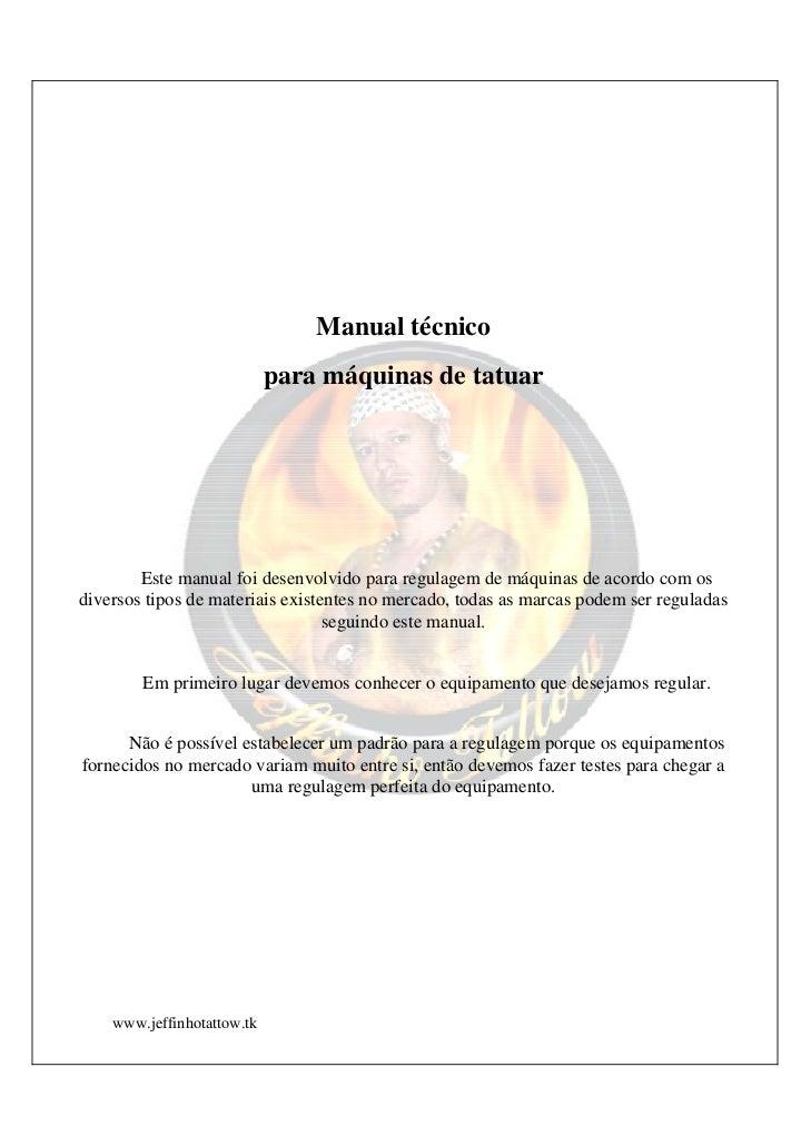 Manual técnico                            para máquinas de tatuar        Este manual foi desenvolvido para regulagem de má...