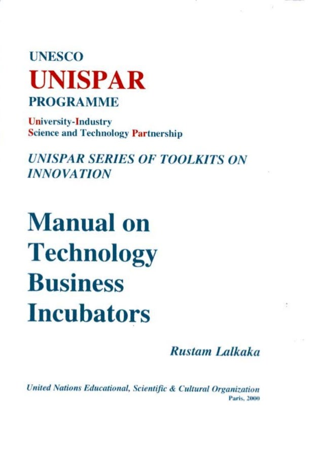Manual on Technology Business Incubators Rustam Lalkaka United Nations Educational, Scientific & Cultural Organization Par...