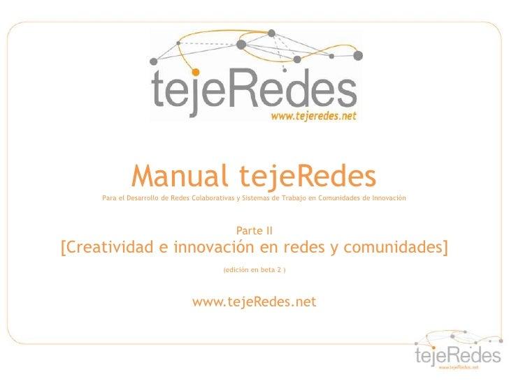 Manual tejeRedes     Para el Desarrollo de Redes Colaborativas y Sistemas de Trabajo en Comunidades de Innovación         ...
