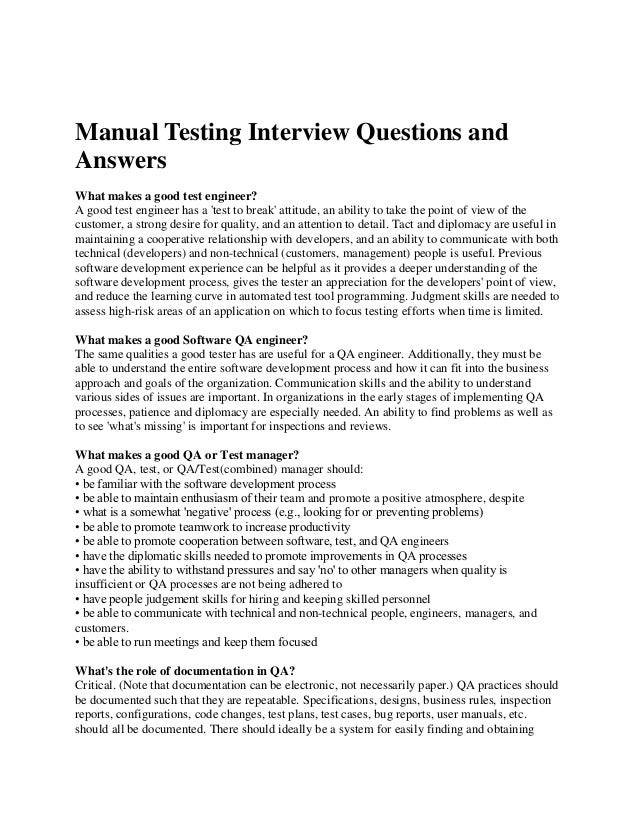 Manual Testing Interview Questions andAnswersWhat makes a good test engineer?A good test engineer has a test to break atti...