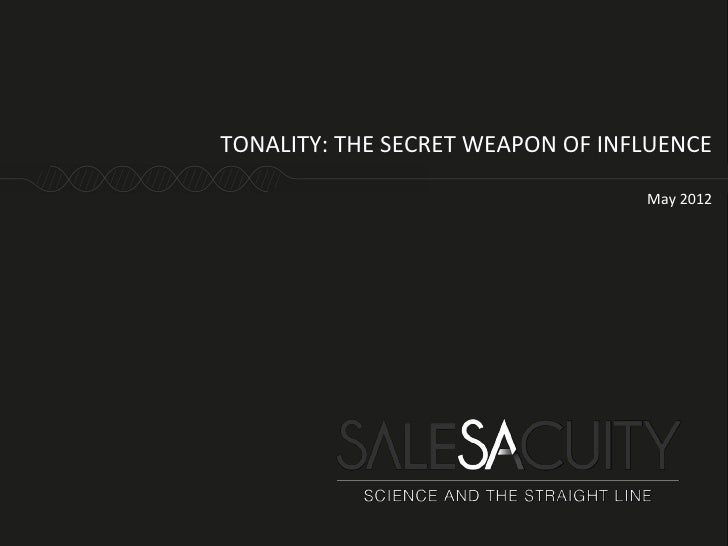 TONALITY: THE SECRET WEAPON OF INFLUENCE                                  May 2012