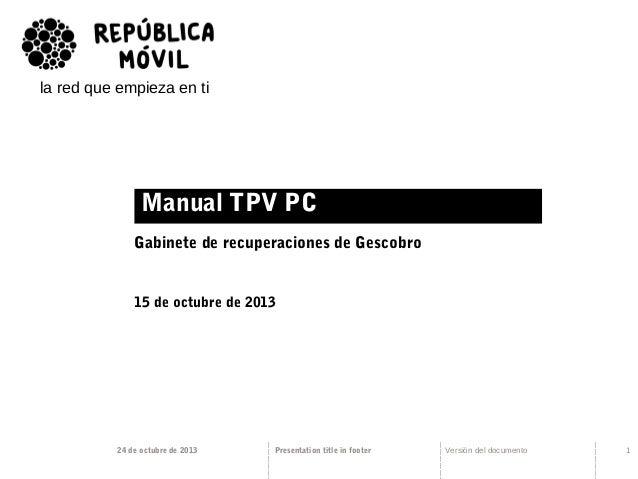la red que empieza en ti  Manual TPV PC Gabinete de recuperaciones de Gescobro  15 de octubre de 2013  24 de octubre de 20...