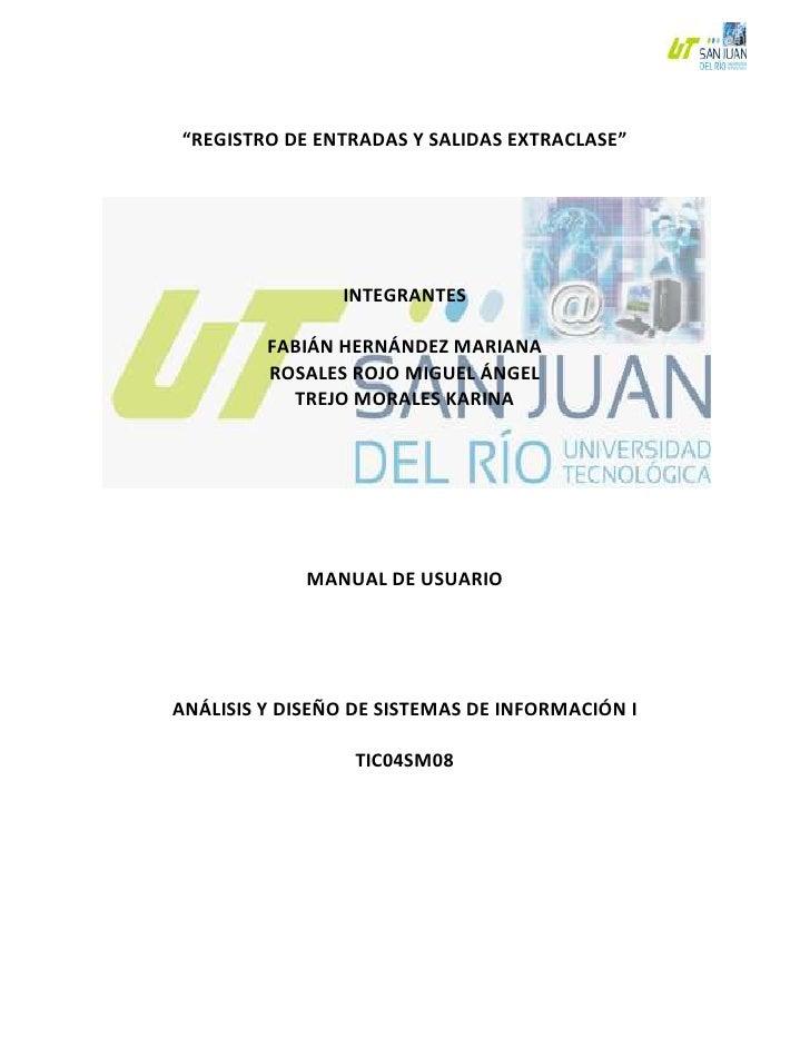 """""""REGISTRO DE ENTRADAS Y SALIDAS EXTRACLASE""""<br />267970-3175<br />INTEGRANTES<br />FABIÁN HERNÁNDEZ MARIANA<br />ROSALES R..."""