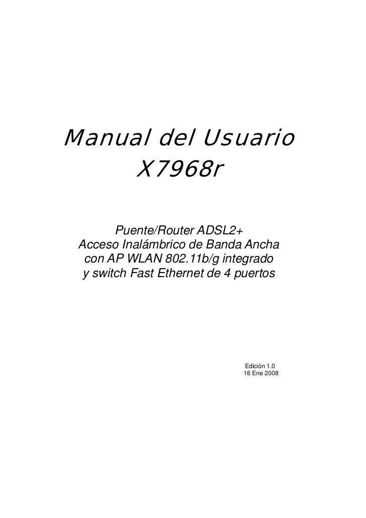 Manual del Usuario     X7968r        Puente/Router ADSL2+ Acceso Inalámbrico de Banda Ancha  con AP WLAN 802.11b/g integra...