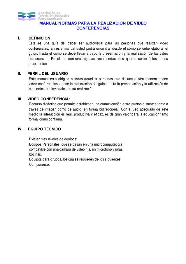 MANUAL NORMAS PARA LA REALIZACIÓN DE VIDEO CONFERENCIAS I. DEFINICIÓN Esta es una guía del deber ser audiovisual para las ...