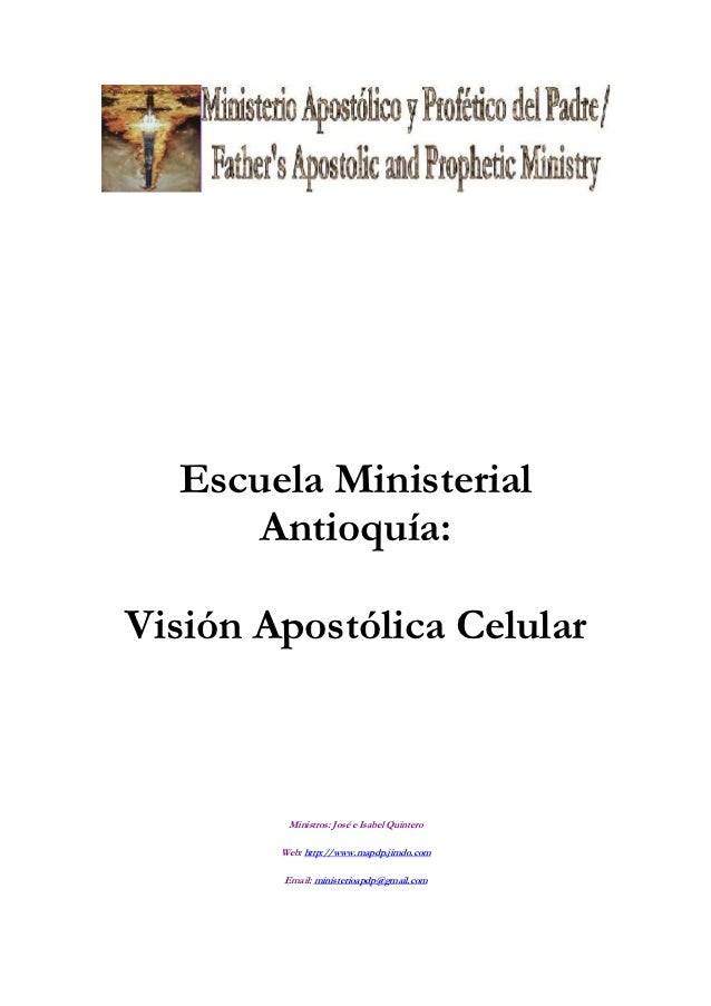 Escuela Ministerial      Antioquía:Visión Apostólica Celular         Ministros: José e Isabel Quintero        Web: http://...