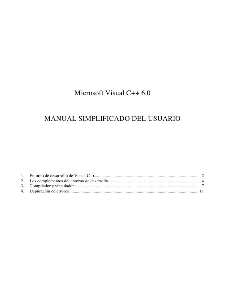 Microsoft Visual C++ 6.0                MANUAL SIMPLIFICADO DEL USUARIO1.   Entorno de desarrollo de Visual C++..............