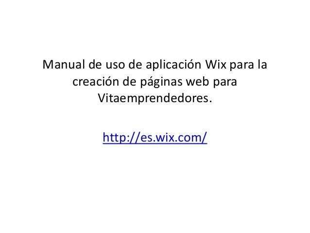 Manual de uso de aplicación Wix para la  creación de páginas web para  Vitaemprendedores.  http://es.wix.com/