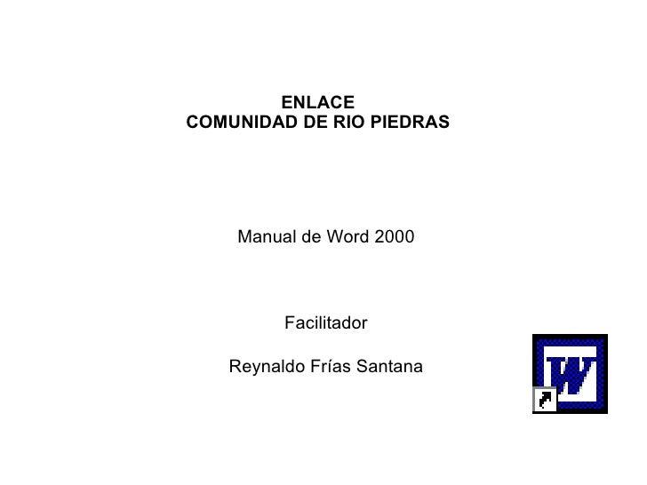 ENLACE COMUNIDAD DE RIO PIEDRAS Manual de Word 2000 Facilitador Reynaldo Frías Santana