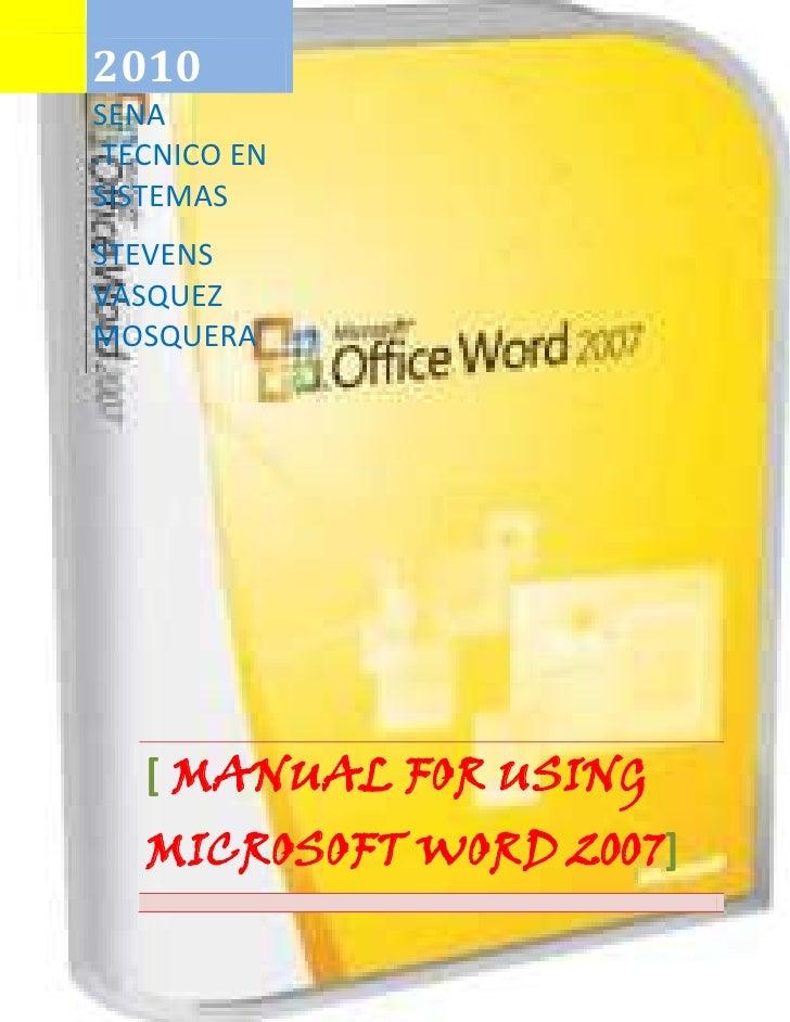 2010SENA .TECNICO EN SISTEMASSTEVENS VASQUEZ MOSQUERA[ MANUAL FOR USING MICROSOFT WORD 2007]<br />539751417955<br />2. Rec...