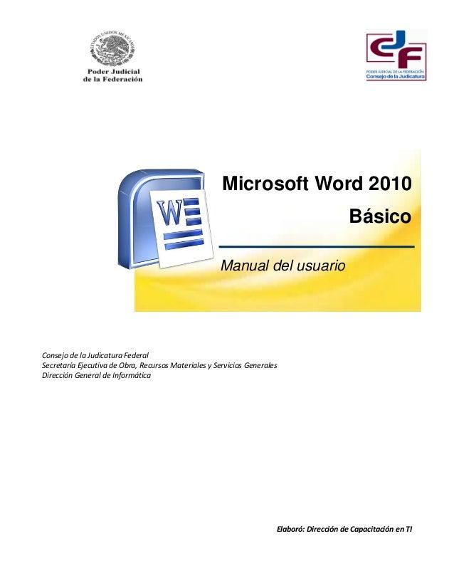 Microsoft Word 2010 Básico Manual del usuario Consejo de la Judicatura Federal Secretaría Ejecutiva de Obra, Recursos Mate...