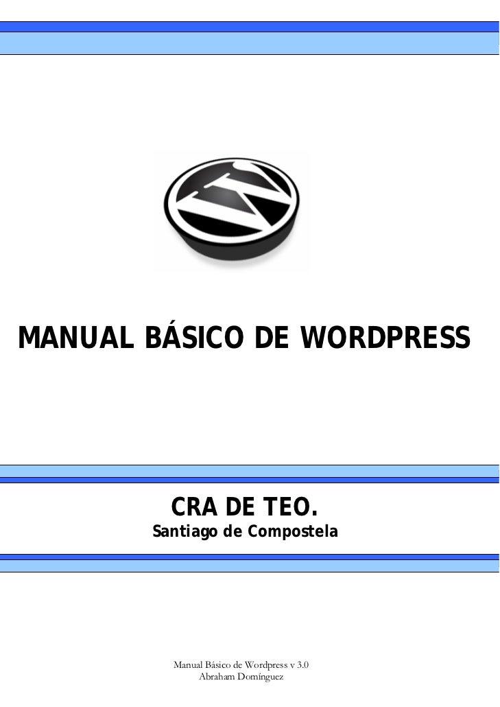 MANUAL BÁSICO DE WORDPRESS         CRA DE TEO.       Santiago de Compostela         Manual Básico de Wordpress v 3.0      ...