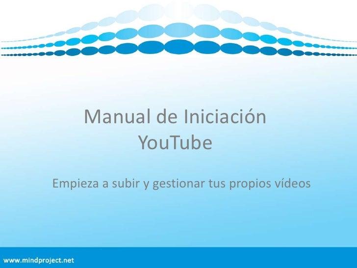 Manual de Iniciación YouTube<br />Empieza a subir y gestionar tus propios vídeos<br />