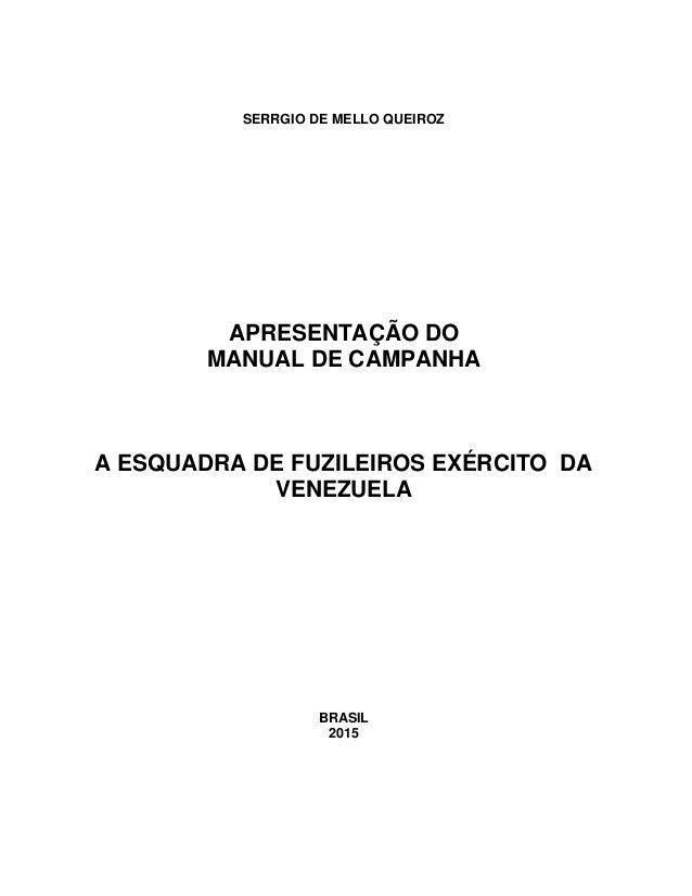 SERRGIO DE MELLO QUEIROZ APRESENTAÇÃO DO MANUAL DE CAMPANHA A ESQUADRA DE FUZILEIROS EXÉRCITO DA VENEZUELA BRASIL 2015