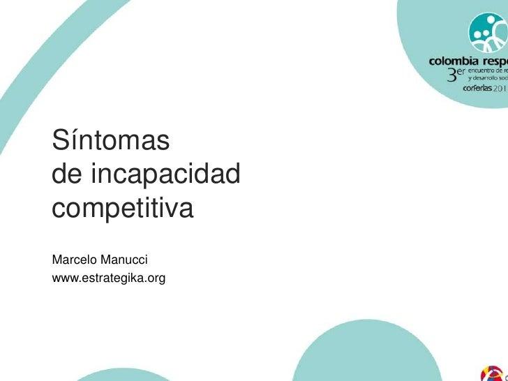 Síntomas<br />de incapacidad<br />competitiva<br />Marcelo Manucci<br />www.estrategika.org<br />
