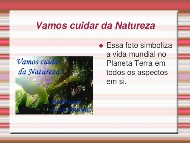 Vamos cuidar da Natureza  Essa foto simboliza a vida mundial no Planeta Terra em todos os aspectos em si.