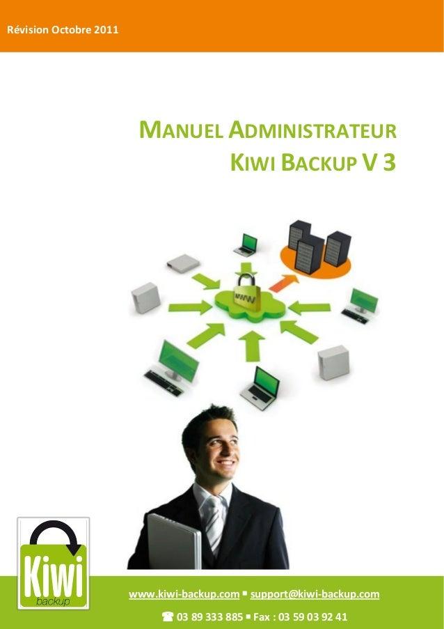 www.kiwi-backup.com  info@kiwi-backup.com Révision Octobre 2011 www.kiwi-backup.com  support@kiwi-backup.com  03 89 333...