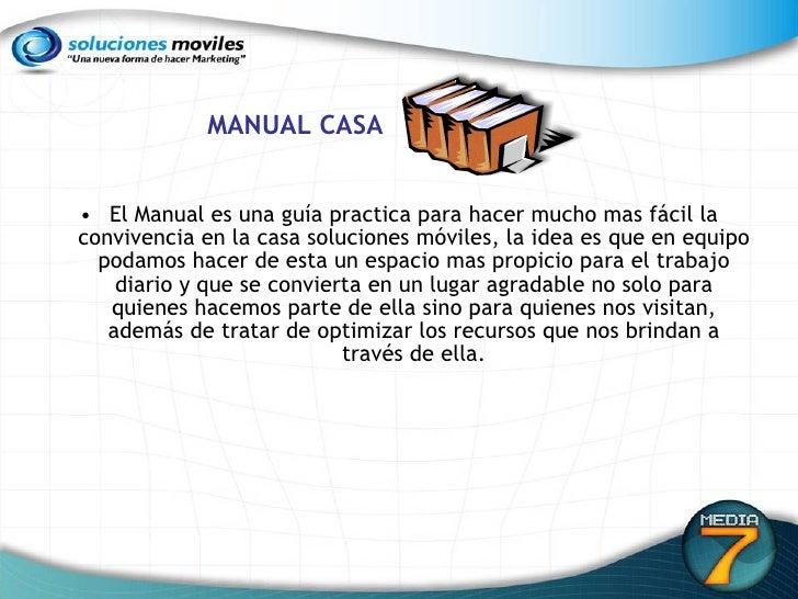 MANUAL CASA <ul><li>El Manual es una guía practica para hacer mucho mas fácil la convivencia en la casa soluciones móviles...