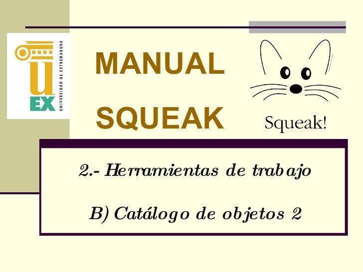 2.- Herramientas de trabajo B) Catálogo de objetos 2 MANUAL SQUEAK