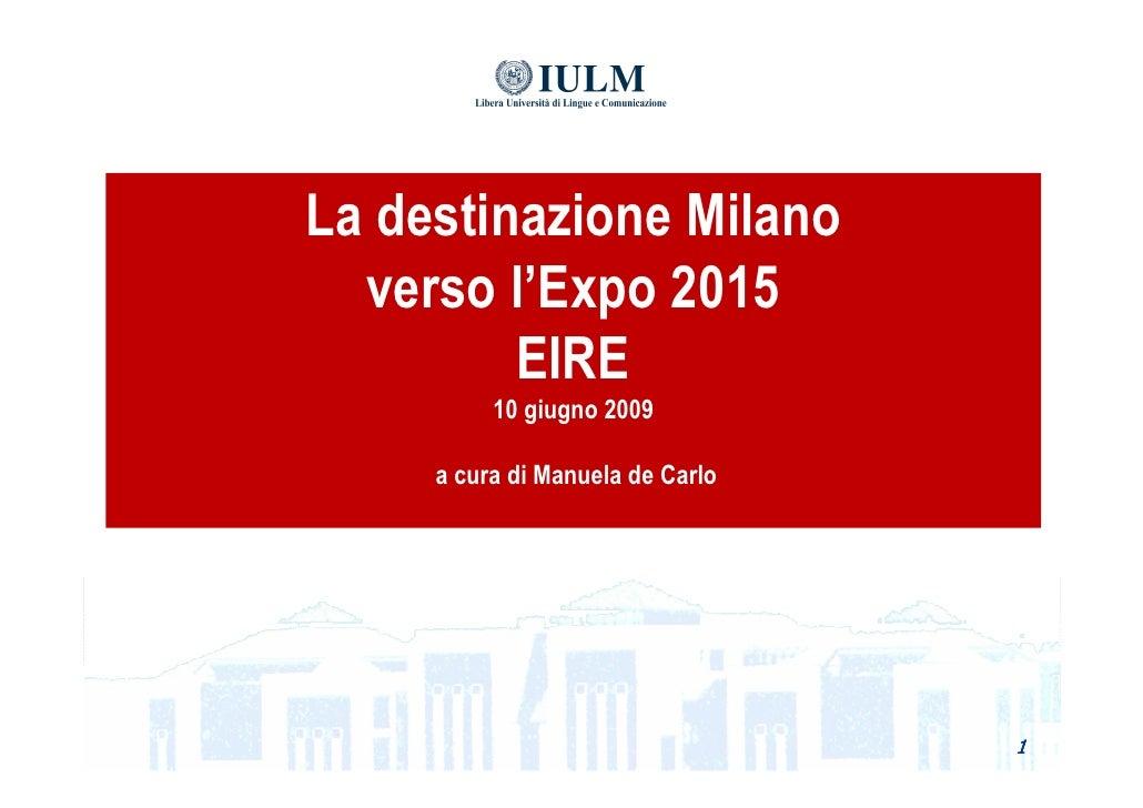 La destinazione Milano   verso l'Expo 2015          EIRE           10 giugno 2009       a cura di Manuela de Carlo        ...