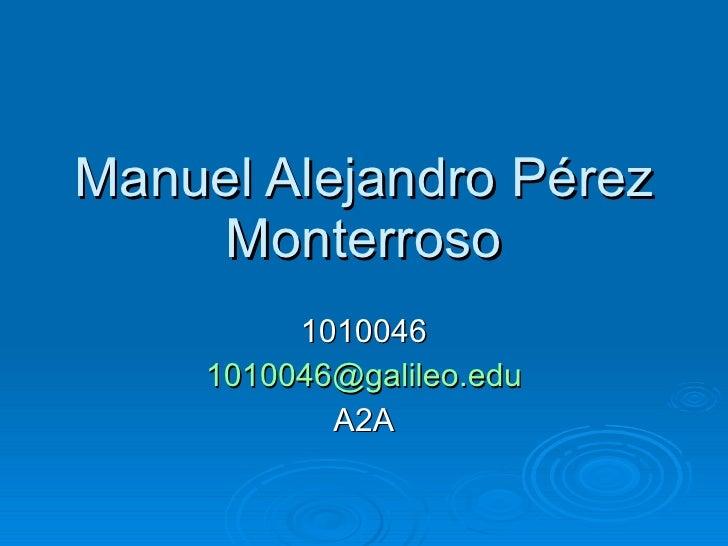 Manuel Alejandro Pérez Monterroso 1010046 [email_address] A2A