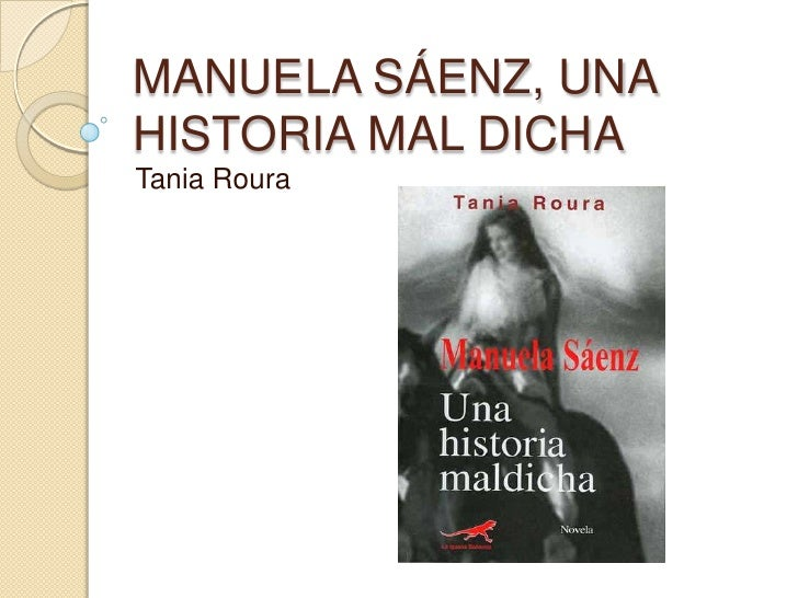 Manuela Sáenz, Una Historia Mal Dicha