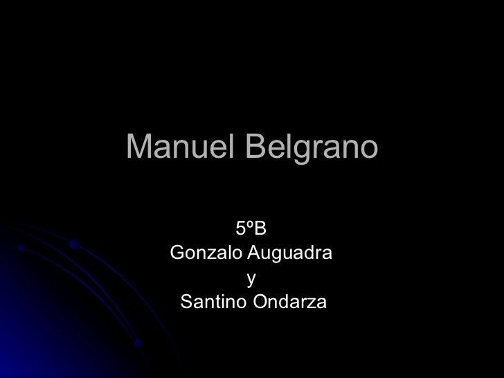 Manuel Belgrano 5ºB  Gonzalo Auguadra  y  Santino Ondarza