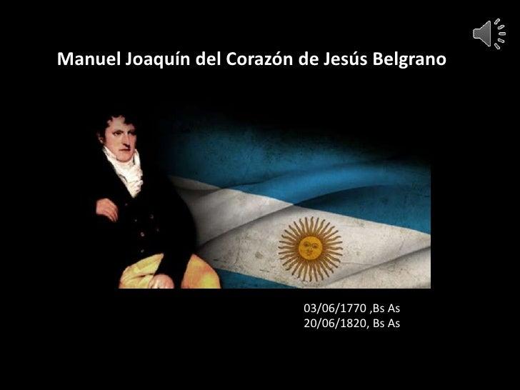 Manuel Joaquín del Corazón de Jesús Belgrano                           03/06/1770 ,Bs As                           20/06/1...