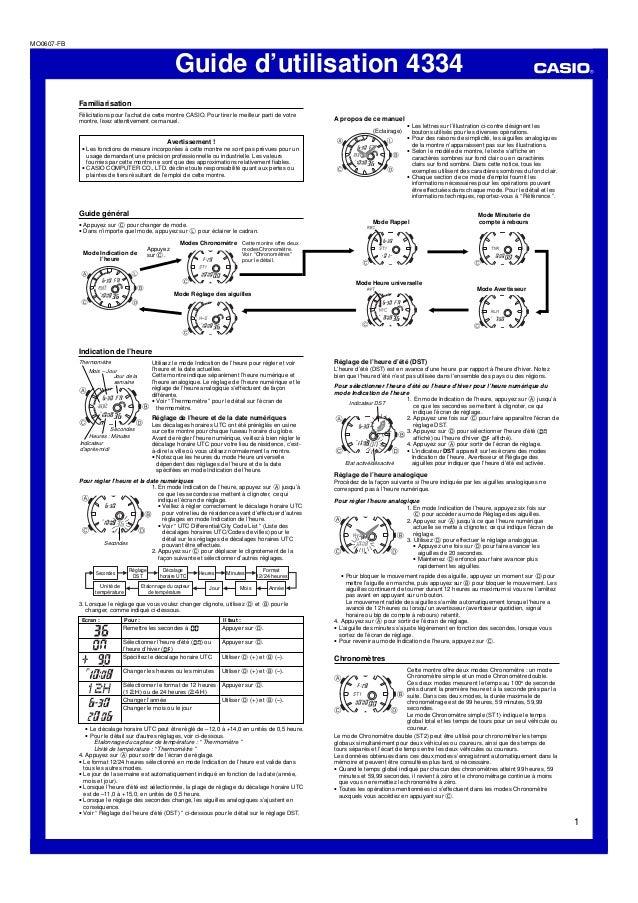 Guide d'utilisation 4334 1 MO0607-FB Familiarisation Félicitations pour l'achat de cette montre CASIO. Pour tirer le meill...