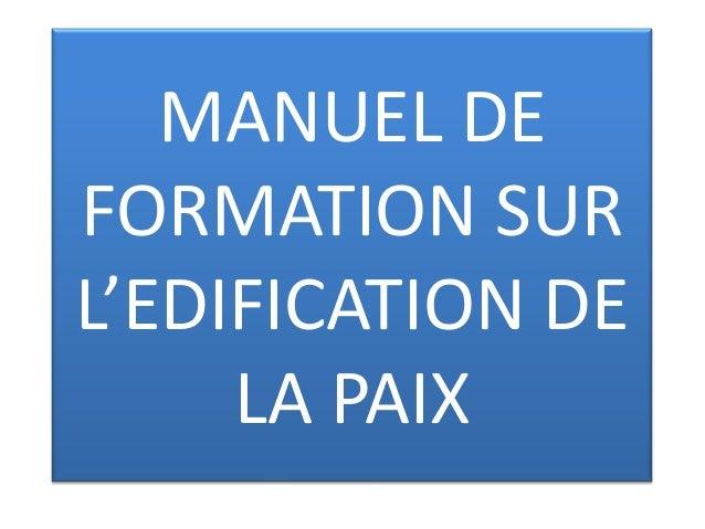MANUEL DE FORMATION SUR L'EDIFICATION DE LA PAIX